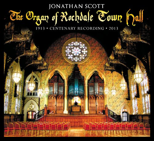 CD COVER - Jonathan Scott - The Organ of Rochdale Town Hall - Click to find out more about this Organ
